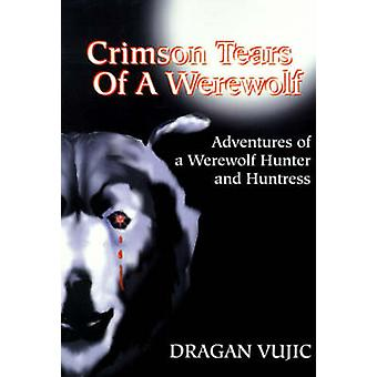 Crimson Tears of a Werewolf Adventures of a WerewolfHunter and Huntress by Vujic & Dragan
