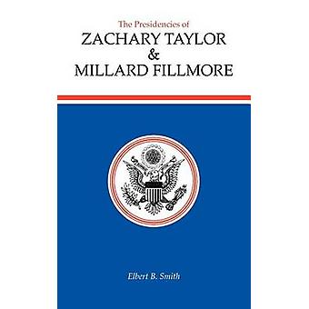 As Presidências de Zachary Taylor e Millard Fillmore por B. Smith & Elbert