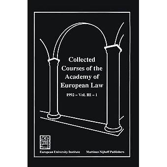 Collected Courses of the Academy of European Law Recueil Des Cours de LAcadmie de Droit Europen Volume III Book 1 by Academy of European Law