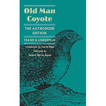 Old Man Coyote Authorized Edition by Linderman & Frank B.