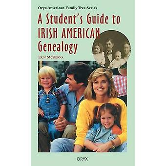 A Students Guide to Irish American Genealogy by McKenna & Erin