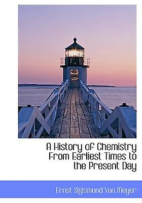 A History of Chemistry From Earliest Times to the Present Day by Von Meyer & Ernst Sigismund