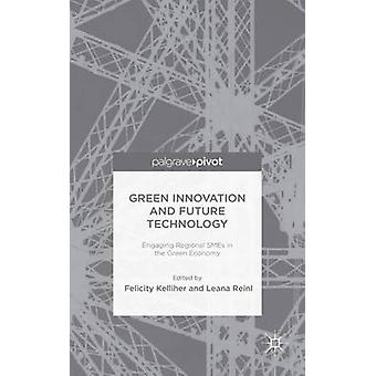 Green Innovation and Future Technology Engaging Regional SMEs in the Green Economy by Kelliher & Felicity