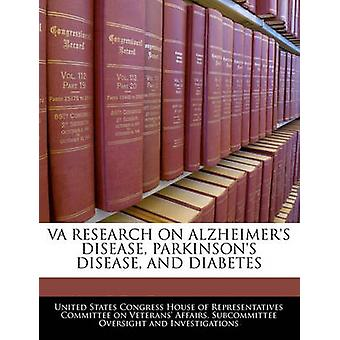Va Research On Alzheimers Disease Parkinsons Disease And Diabetes by United States Congress House of Represen