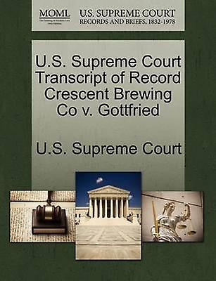 U.S. Supreme Court Transcript of Record Crescent Brewing Co v. Gottfried by U.S. Supreme Court