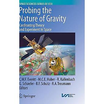 Probing the Nature of Gravity Confronting Theory and Experiment in Space by Everitt & C. W. F.
