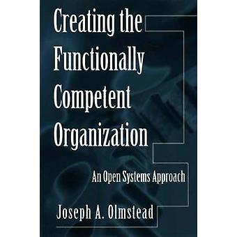 Opprette funksjonelt kompetent organisasjonen en åpne systemer tilnærming av Olmstead & Joseph A.