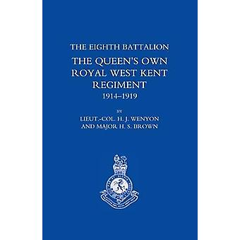 HISTORY OF THE EIGHTH BATTALION THE QUEENS OWN ROYAL WEST KENT REGIMENT 19141919 by enyon and H.S.Brown & H.J.W