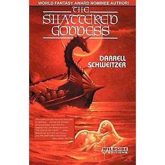 The Shattered Goddess by Schweitzer & Darrell