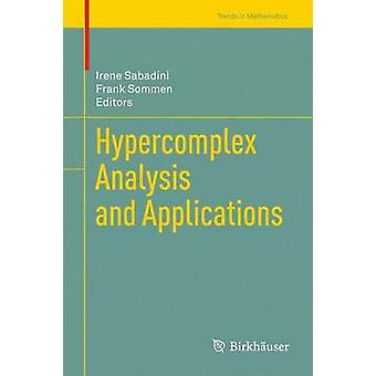 Hypercomplex Analysis and Applications by Sabadini & Irene