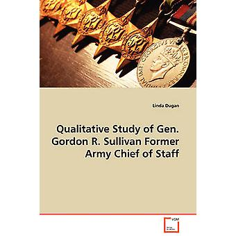 Qualitative Study of Gen. Gordon R. Sullivan Former Army Chief of Staff by Dugan & Linda