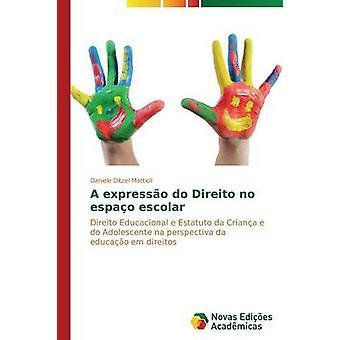 A expresso do Direito no espao escolar by Ditzel Mattioli Daniele