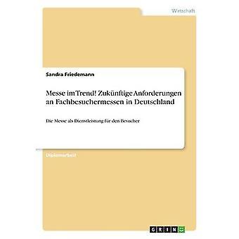 Messe im Trend Zuknftige Anforderungen an Fachbesuchermessen in Deutschland by Friedemann & Sandra
