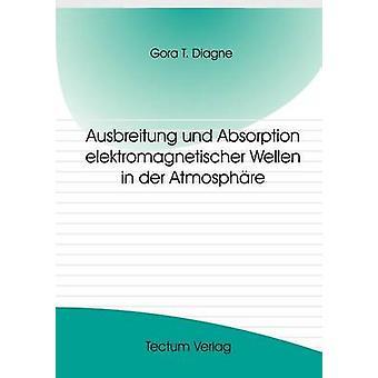 Ausbreitung und Absorption elektromagnetischer Wellen in der Atmosphre by Diagne & Gora T.
