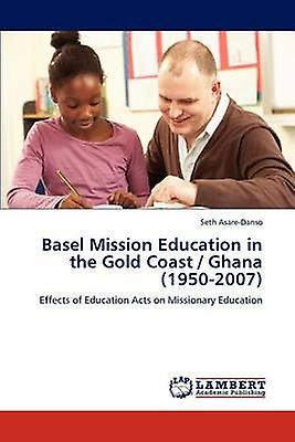 Basel Mission Education in the or Coast  Ghana 19502007 by AsareDanso & Seth