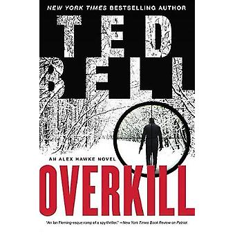 Overkill - An Alex Hawke Novel by Ted Bell - 9780062684516 Book