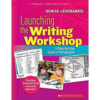 Launching the Writing Workshop - A Step-By-Step Guide in Photographs b