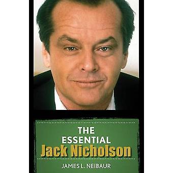 The Essential Jack Nicholson by James L. Neibaur - 9781442269880 Book