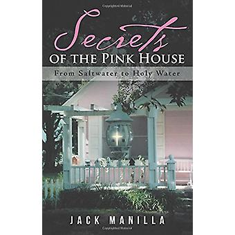 Secrets of the Pink House - From Saltwater to Holy Water by Jack Manil