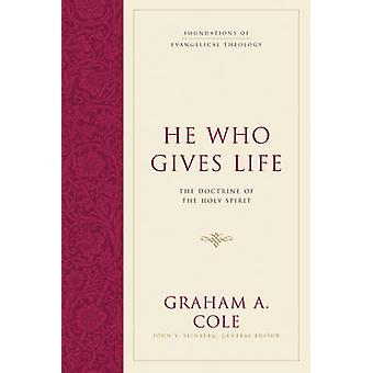 He Who Gives Life - The Doctrine of the Holy Spirit by Graham A. Cole