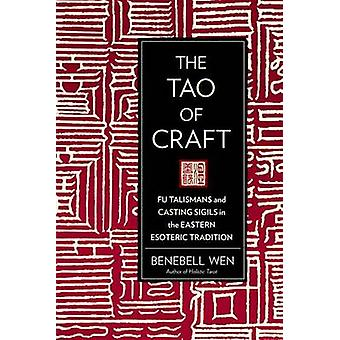 Tao of Craft - Fu Talismans and Casting Sigils in the Eastern Esoteric