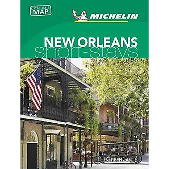 Michelin Green Guide Short Stays New Orleans by Michelin Green Guide