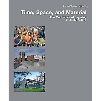 Time - Space & Material - The Mechanics of Layering in Architecture by