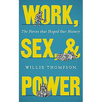Work Sex and Power by Willie Thompson