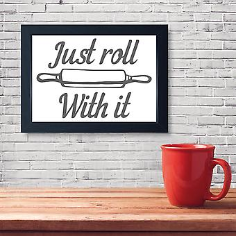 Just Roll With It, Quality Framed Print - Home Kitchen Bake Cook Cafe
