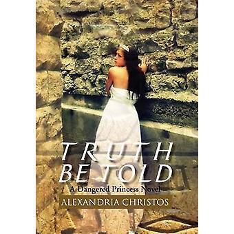 Truth Be Told A Dangered Princess Roman von Christos & Alexandria