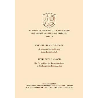 Grenzen der Mechanisierung in der Landwirtschaft. Die Entwicklung der Futterproduktion in den Savannengebieten Afrikas by Dencker & Karl H.