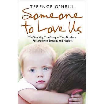 Someone to Love Us: The shocking true story of two brothers fostered into brutality and neglect (Paperback) by O'Neill Terence