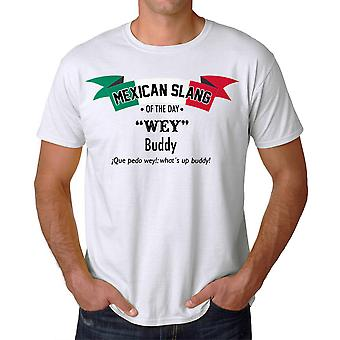 Wey Means Buddy Mexican Slang of The Day Men's White T-shirt