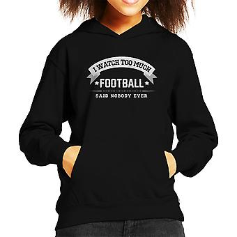 I Watch Too Much Football Said Nobody Ever Kid's Hooded Sweatshirt