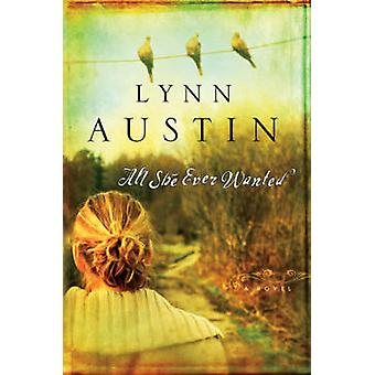 All She Ever Wanted by Lynn Austin - 9780764228896 Book