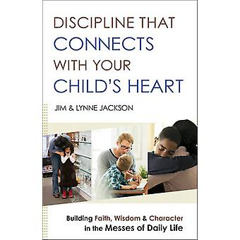 Discipline That Connects with Your Child's Heart - Building Faith - Wi