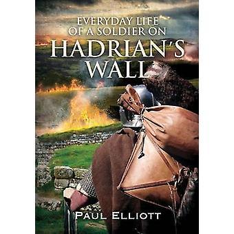 Vie quotidienne d'un soldat sur le mur d'Hadrien par Paul Elliott - 9781781