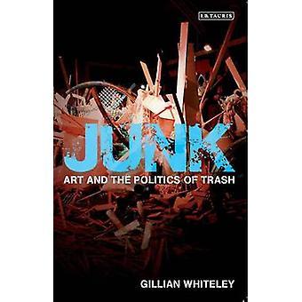 Junk - Art and the Politics of Trash par Gillian Whiteley - 97818488541