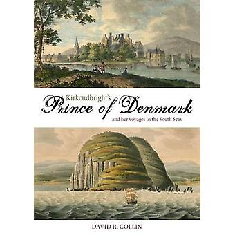 Kirkcudbright's Prince of Denmark - And Her Voyages in the South Seas