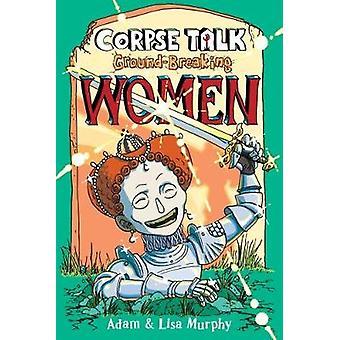 Corpse Talk - Ground-Breaking Women by Adam Murphy - 9781910989609 Bo