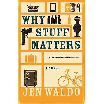 Why Stuff Matters - A Novel by Jen Waldo - 9781911350224 Book