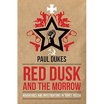 Red Dusk and the Morrow - Adventures and Investigations in Soviet Russ