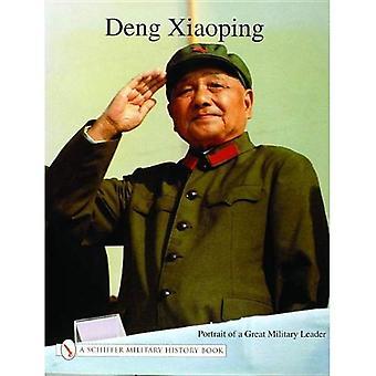 Deng Xiao Ping: Porträt eines großen militärischen Führers (Schiffer Buch für Sammler)