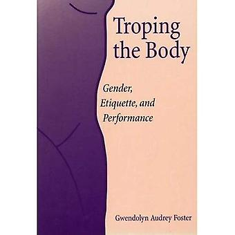 Troping the Body: Gender, Etiquette, and Performance