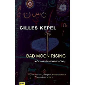 Bad Moon Rising: A Chronicle of the Middle East Today