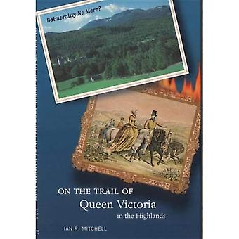 On the Trail of Queen Victoria in the Highlands (On the Trail of)