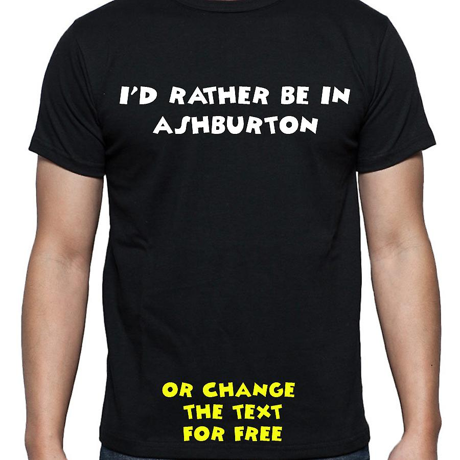 I'd Rather Be In Ashburton Black Hand Printed T shirt