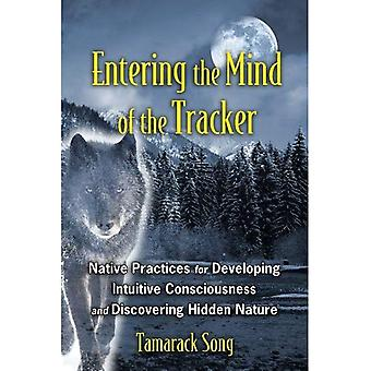 Entering The Mind Of A Tracker: Native Practices for Developing Intuitive Consciousness and Discovering Hidden Nature