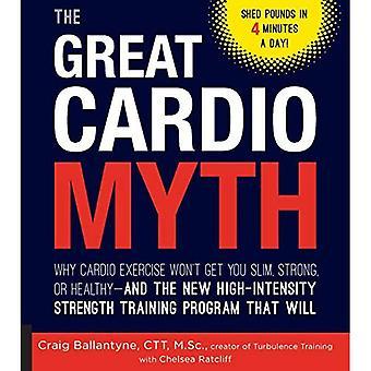 De grote Cardio mythe: Waarom Cardio-oefening zal niet krijg je slanke, sterke en gezonde - en de nieuwe High-Intensity...