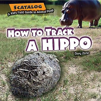 How to Track a Hippo (Scatalog: A Kid's Field Guide to Animal Poop)